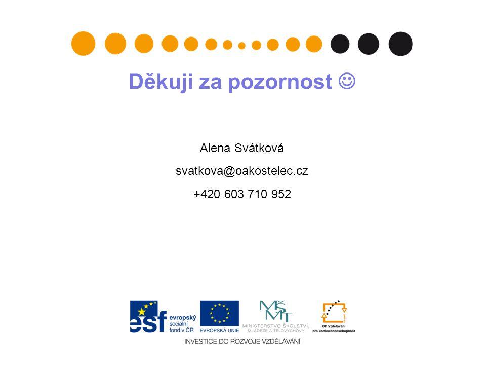 Děkuji za pozornost Alena Svátková svatkova@oakostelec.cz +420 603 710 952