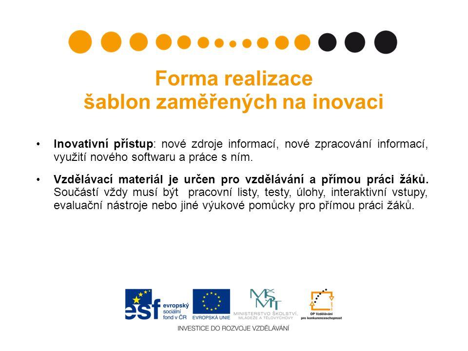 Forma realizace šablon zaměřených na inovaci Inovativní přístup: nové zdroje informací, nové zpracování informací, využití nového softwaru a práce s n