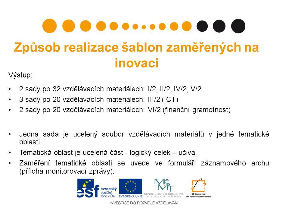 Způsob realizace šablon zaměřených na inovaci Výstup: 2 sady po 32 vzdělávacích materiálech: I/2, II/2, IV/2, V/2 3 sady po 20 vzdělávacích materiálec