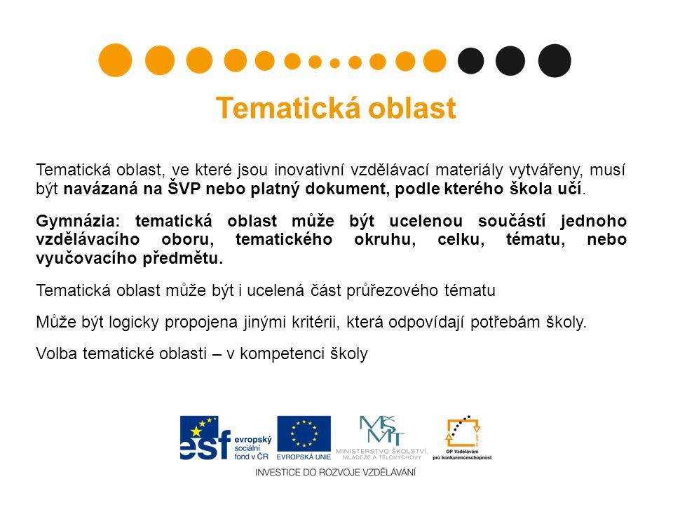 Tematická oblast Tematická oblast, ve které jsou inovativní vzdělávací materiály vytvářeny, musí být navázaná na ŠVP nebo platný dokument, podle které