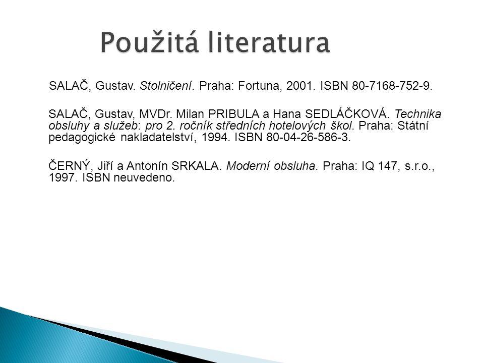 SALAČ, Gustav. Stolničení. Praha: Fortuna, 2001. ISBN 80-7168-752-9. SALAČ, Gustav, MVDr. Milan PRIBULA a Hana SEDLÁČKOVÁ. Technika obsluhy a služeb: