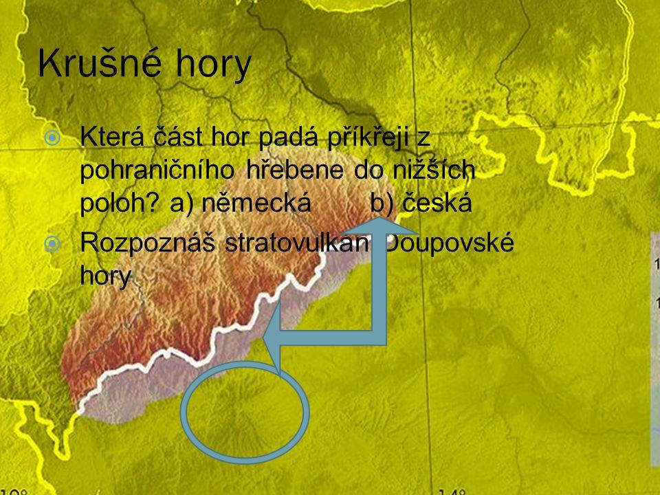 Krušné hory  Která část hor padá příkřeji z pohraničního hřebene do nižších poloh.