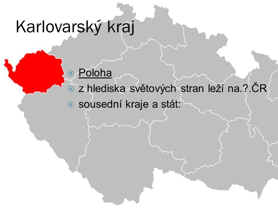  Poloha  z hlediska světových stran leží na.?.ČR  sousední kraje a stát: