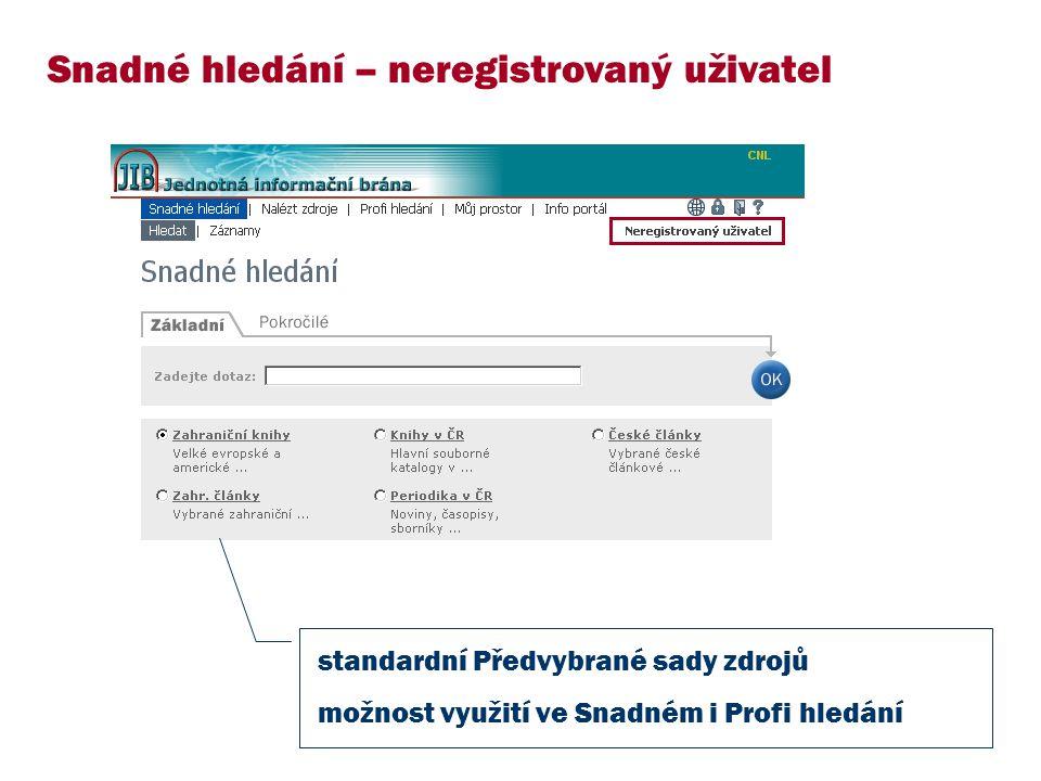 Snadné hledání – neregistrovaný uživatel standardní Předvybrané sady zdrojů možnost využití ve Snadném i Profi hledání