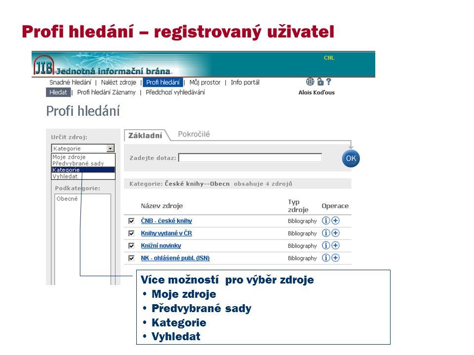 Profi hledání – registrovaný uživatel Více možností pro výběr zdroje Moje zdroje Předvybrané sady Kategorie Vyhledat