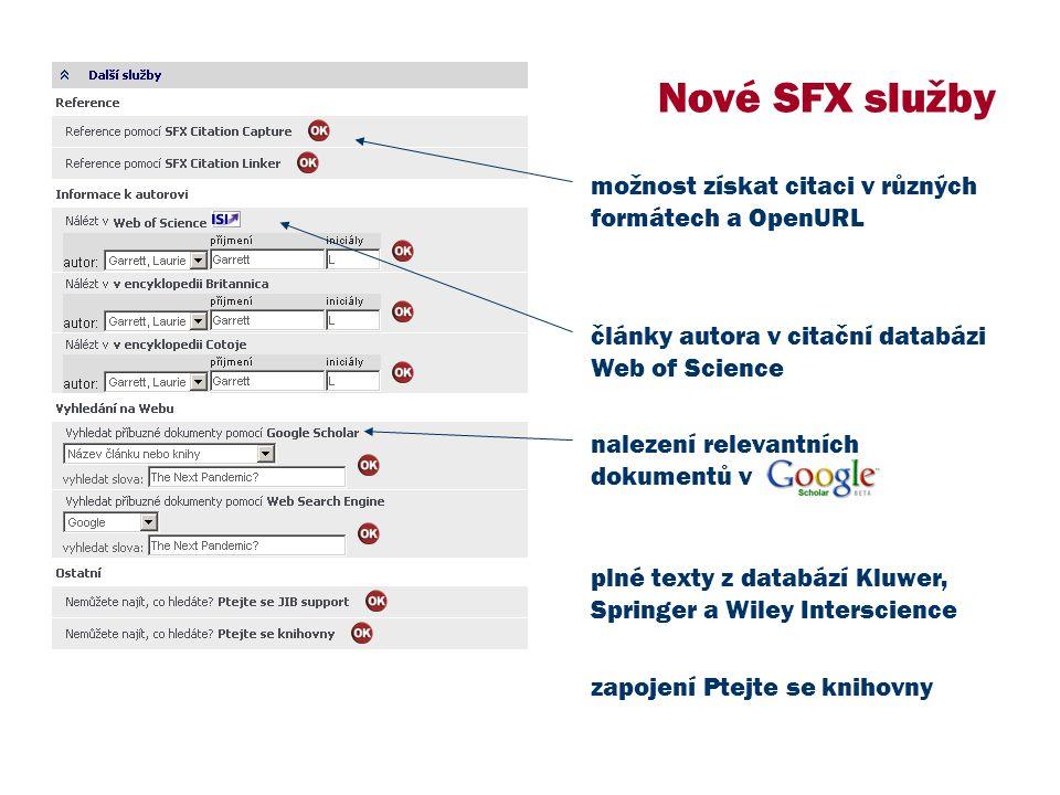 Nové SFX služby články autora v citační databázi Web of Science nalezení relevantních dokumentů v možnost získat citaci v různých formátech a OpenURL plné texty z databází Kluwer, Springer a Wiley Interscience zapojení Ptejte se knihovny
