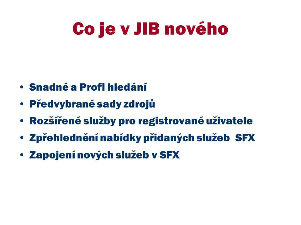 Co je v JIB nového Snadné a Profi hledání Předvybrané sady zdrojů Rozšířené služby pro registrované uživatele Zpřehlednění nabídky přidaných služeb SFX Zapojení nových služeb v SFX