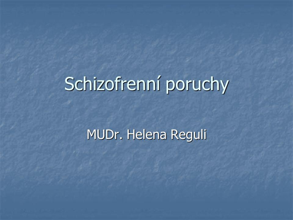 Schizofrenní poruchy MUDr. Helena Reguli