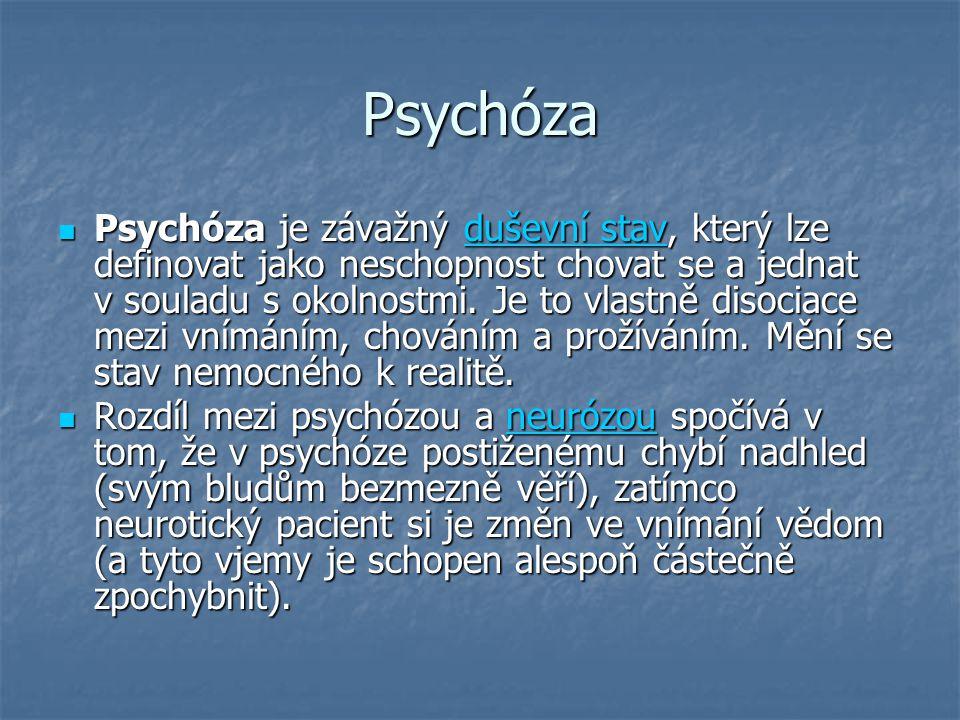 Psychóza Psychóza je závažný duševní stav, který lze definovat jako neschopnost chovat se a jednat v souladu s okolnostmi. Je to vlastně disociace mez