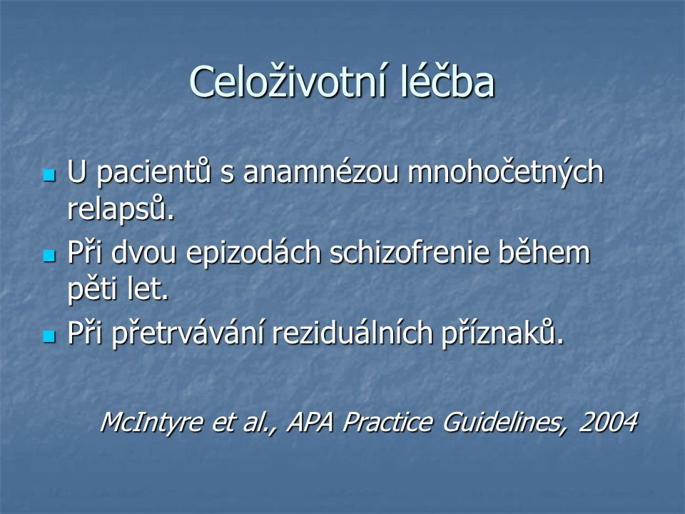 Celoživotní léčba U pacientů s anamnézou mnohočetných relapsů. U pacientů s anamnézou mnohočetných relapsů. Při dvou epizodách schizofrenie během pěti