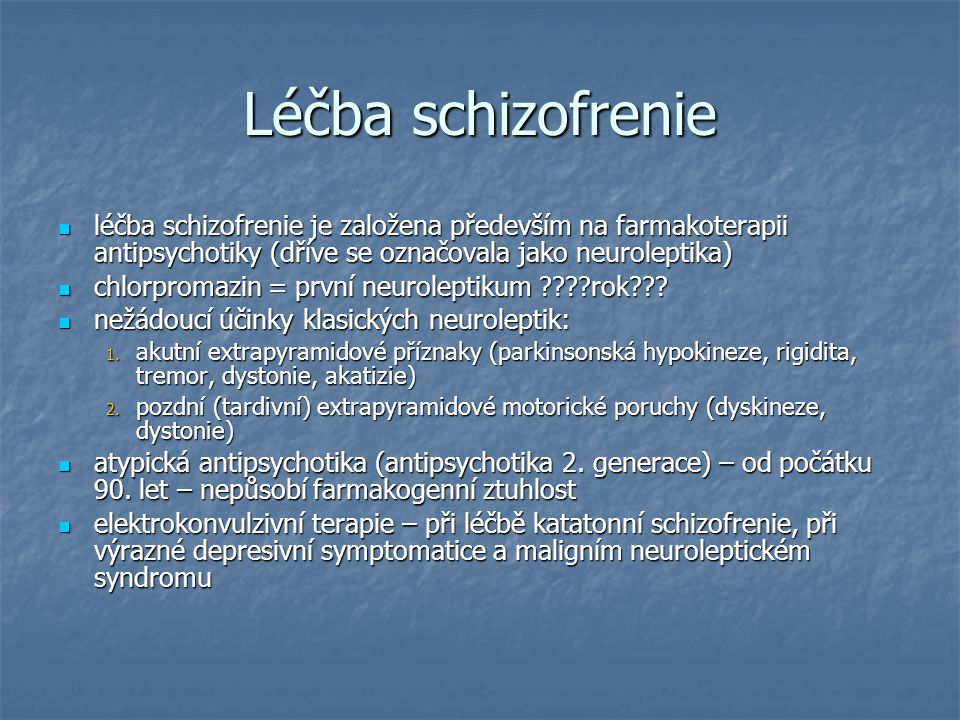 Léčba schizofrenie léčba schizofrenie je založena především na farmakoterapii antipsychotiky (dříve se označovala jako neuroleptika) léčba schizofreni