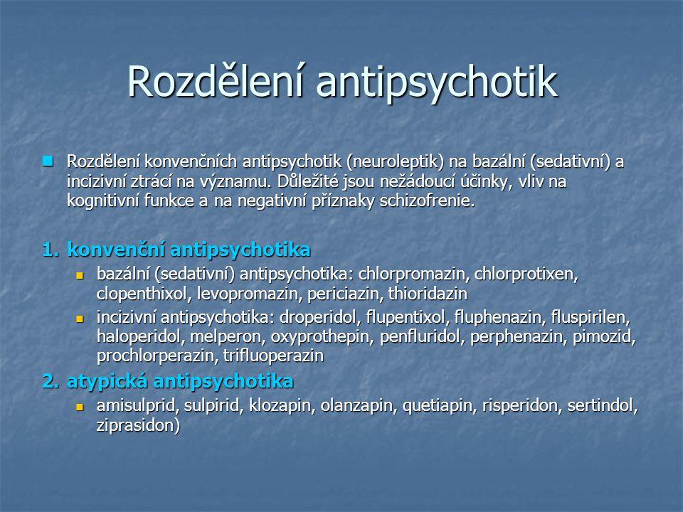 Rozdělení antipsychotik Rozdělení konvenčních antipsychotik (neuroleptik) na bazální (sedativní) a incizivní ztrácí na významu. Důležité jsou nežádouc