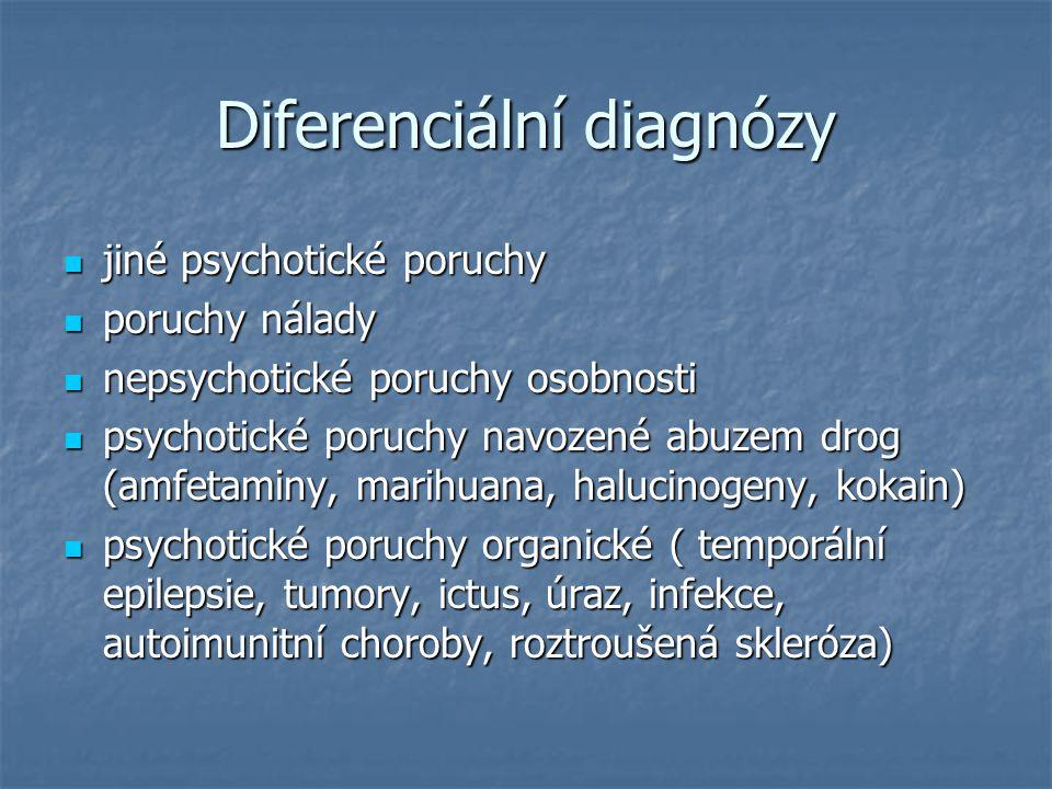 Diferenciální diagnózy jiné psychotické poruchy jiné psychotické poruchy poruchy nálady poruchy nálady nepsychotické poruchy osobnosti nepsychotické p