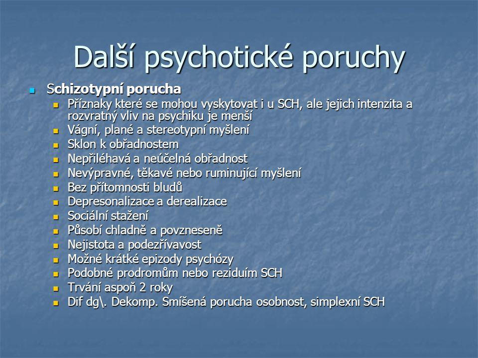 Další psychotické poruchy Schizotypní porucha Schizotypní porucha Příznaky které se mohou vyskytovat i u SCH, ale jejich intenzita a rozvratný vliv na
