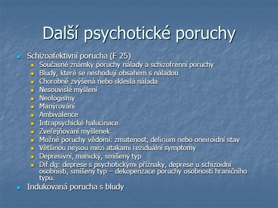 Další psychotické poruchy Schizoafektivní porucha (F 25) Schizoafektivní porucha (F 25) Současné známky poruchy nálady a schizofrenní poruchy Současné
