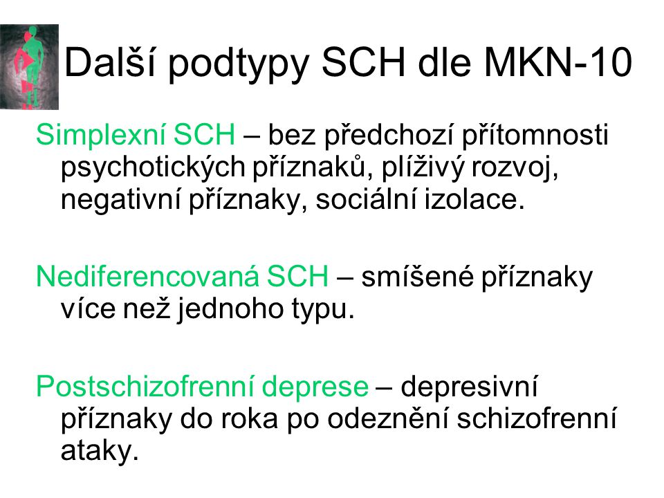Další podtypy SCH dle MKN-10 Simplexní SCH – bez předchozí přítomnosti psychotických příznaků, plíživý rozvoj, negativní příznaky, sociální izolace.