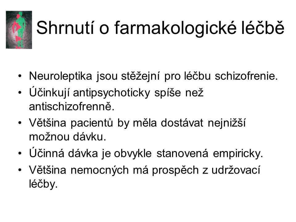 Shrnutí o farmakologické léčbě Neuroleptika jsou stěžejní pro léčbu schizofrenie.