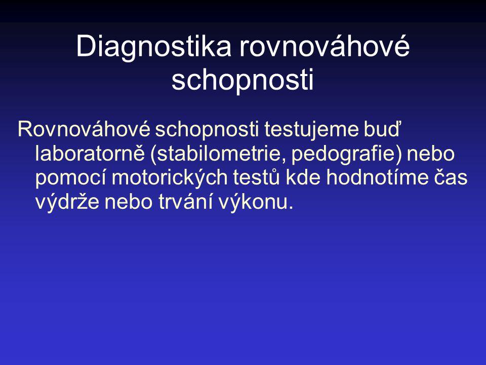 Diagnostika rovnováhové schopnosti Rovnováhové schopnosti testujeme buď laboratorně (stabilometrie, pedografie) nebo pomocí motorických testů kde hodn