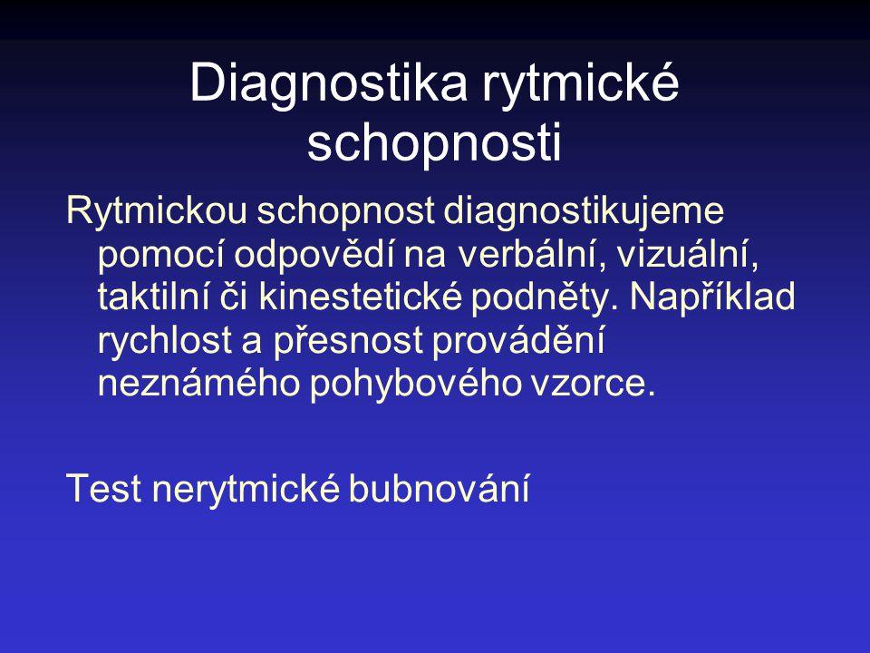 Diagnostika rytmické schopnosti Rytmickou schopnost diagnostikujeme pomocí odpovědí na verbální, vizuální, taktilní či kinestetické podněty. Například
