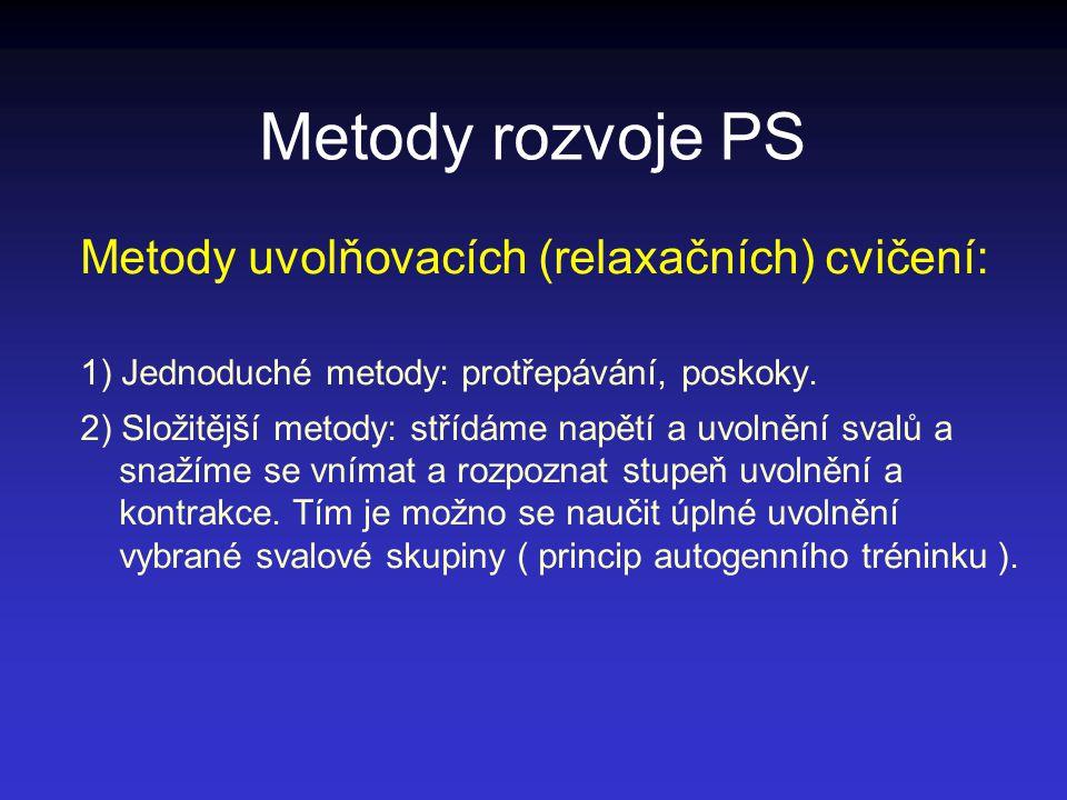 Metody rozvoje PS Metody uvolňovacích (relaxačních) cvičení: 1) Jednoduché metody: protřepávání, poskoky. 2) Složitější metody: střídáme napětí a uvol
