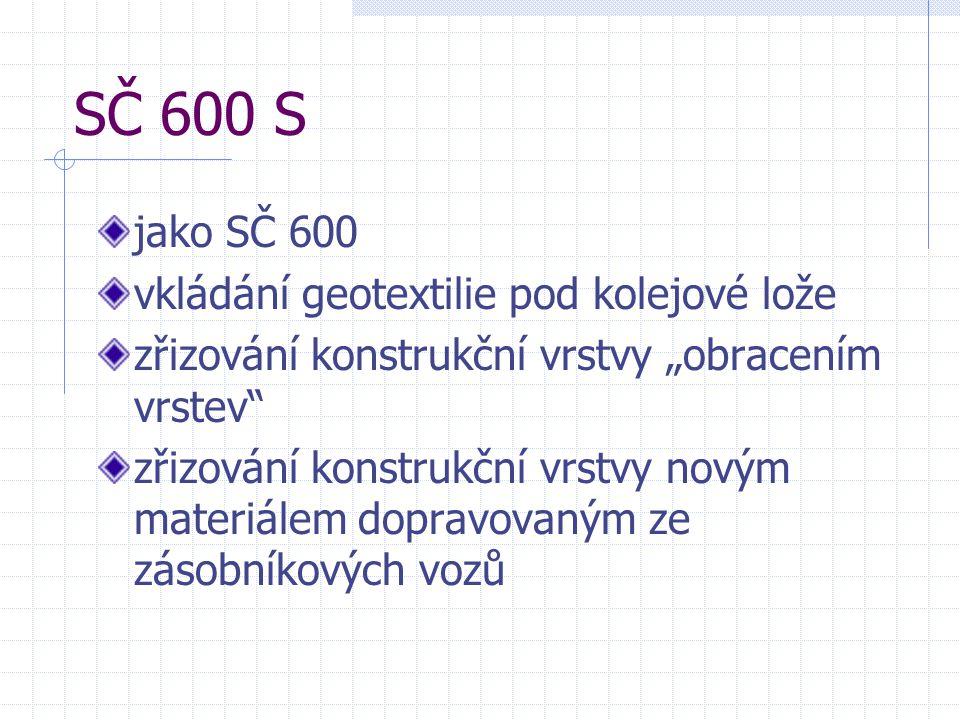"""SČ 600 S jako SČ 600 vkládání geotextilie pod kolejové lože zřizování konstrukční vrstvy """"obracením vrstev"""" zřizování konstrukční vrstvy novým materiá"""