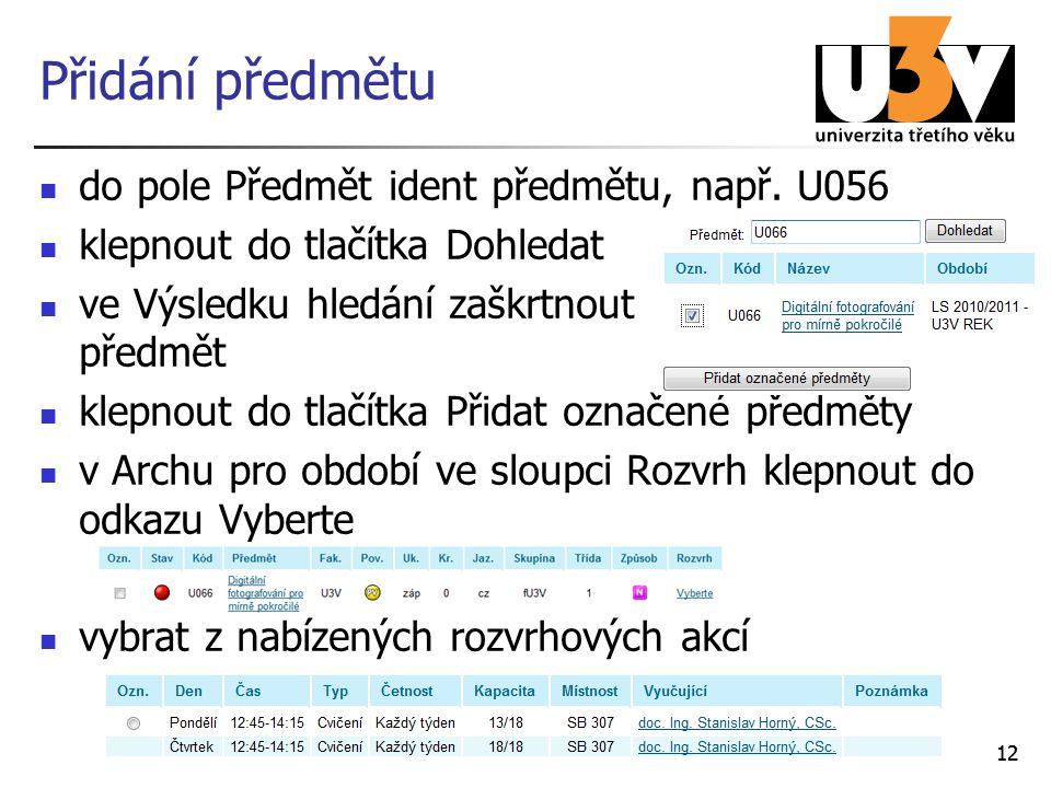 12 Přidání předmětu do pole Předmět ident předmětu, např. U056 klepnout do tlačítka Dohledat ve Výsledku hledání zaškrtnout předmět klepnout do tlačít