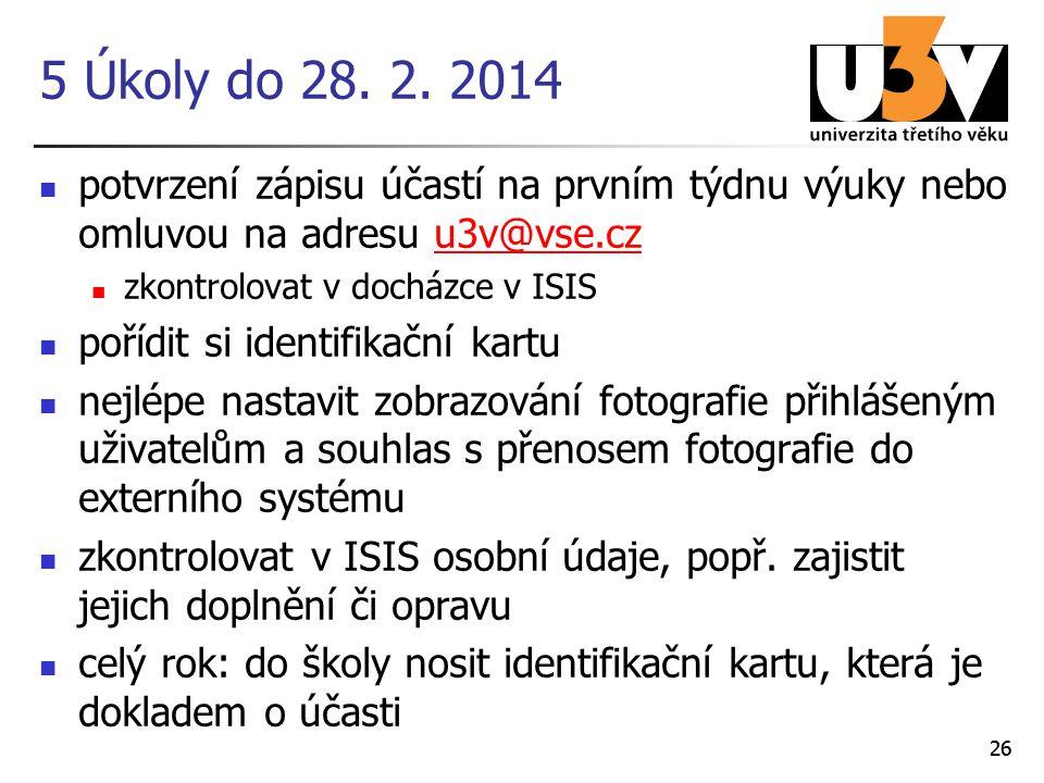 26 5 Úkoly do 28. 2. 2014 potvrzení zápisu účastí na prvním týdnu výuky nebo omluvou na adresu u3v@vse.czu3v@vse.cz zkontrolovat v docházce v ISIS poř