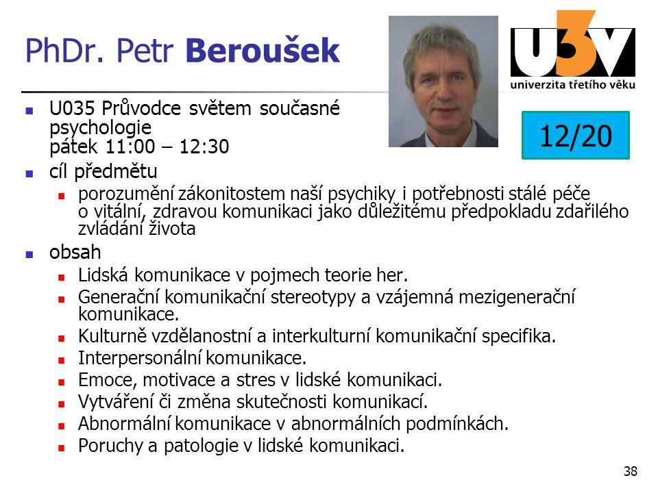 PhDr. Petr Beroušek U035 Průvodce světem současné psychologie pátek 11:00 – 12:30 cíl předmětu porozumění zákonitostem naší psychiky i potřebnosti stá