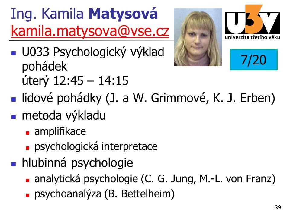 Ing. Kamila Matysová kamila.matysova@vse.cz kamila.matysova@vse.cz U033 Psychologický výklad pohádek úterý 12:45 – 14:15 lidové pohádky (J. a W. Grimm