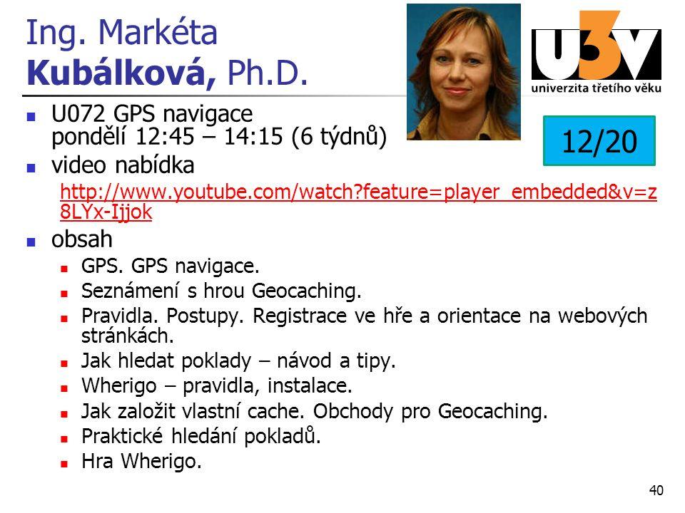 Ing. Markéta Kubálková, Ph.D. U072 GPS navigace pondělí 12:45 – 14:15 (6 týdnů) video nabídka http://www.youtube.com/watch?feature=player_embedded&v=z