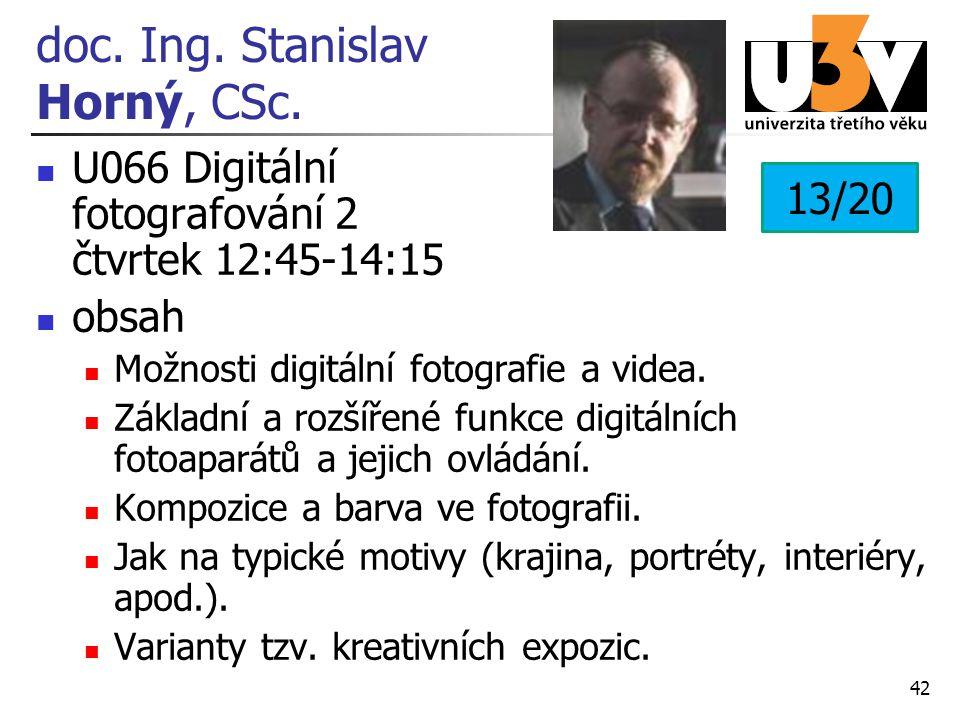 doc. Ing. Stanislav Horný, CSc. U066 Digitální fotografování 2 čtvrtek 12:45-14:15 obsah Možnosti digitální fotografie a videa. Základní a rozšířené f
