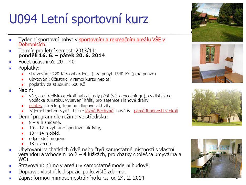 U094 Letní sportovní kurz Týdenní sportovní pobyt v sportovním a rekreačním areálu VŠE v Dobronicích.sportovním a rekreačním areálu VŠE v Dobronicích