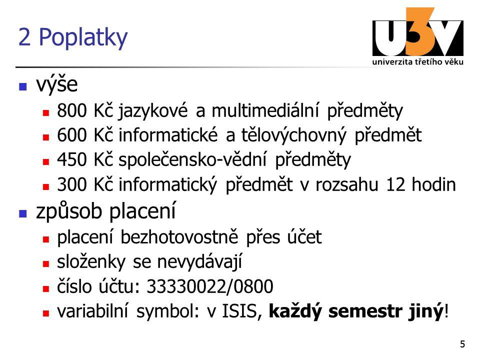 55 2 Poplatky výše 800 Kč jazykové a multimediální předměty 600 Kč informatické a tělovýchovný předmět 450 Kč společensko-vědní předměty 300 Kč informatický předmět v rozsahu 12 hodin způsob placení placení bezhotovostně přes účet složenky se nevydávají číslo účtu: 33330022/0800 variabilní symbol: v ISIS, každý semestr jiný!