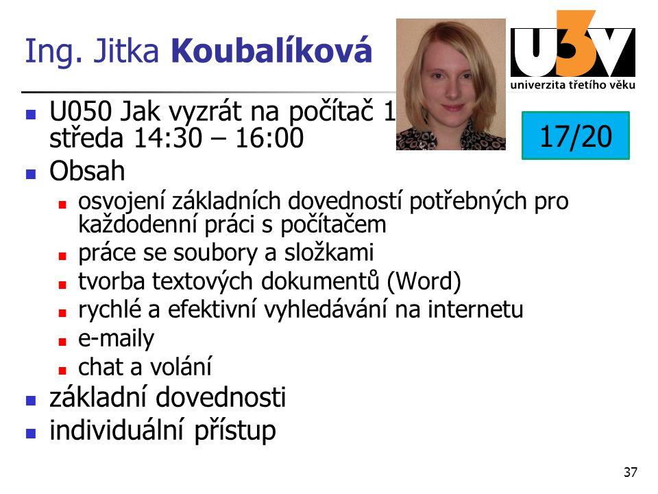 Ing. Jitka Koubalíková U050 Jak vyzrát na počítač 1 středa 14:30 – 16:00 Obsah osvojení základních dovedností potřebných pro každodenní práci s počíta