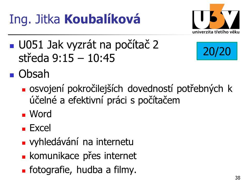 Ing. Jitka Koubalíková U051 Jak vyzrát na počítač 2 středa 9:15 – 10:45 Obsah osvojení pokročilejších dovedností potřebných k účelné a efektivní práci