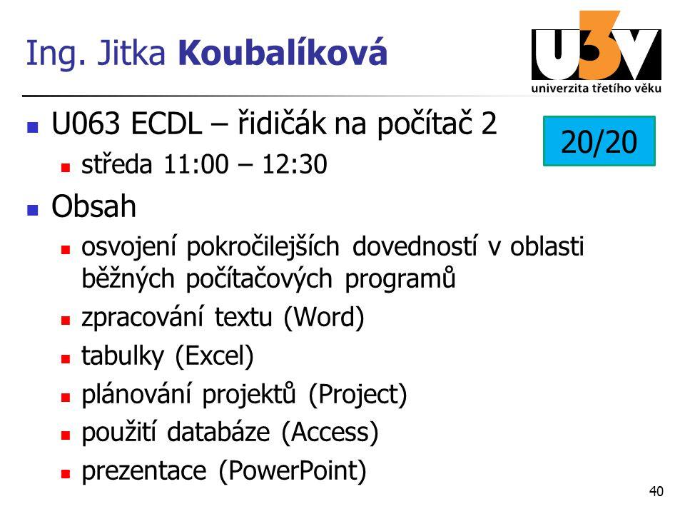 Ing. Jitka Koubalíková U063 ECDL – řidičák na počítač 2 středa 11:00 – 12:30 Obsah osvojení pokročilejších dovedností v oblasti běžných počítačových p