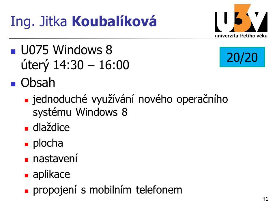 Ing. Jitka Koubalíková U075 Windows 8 úterý 14:30 – 16:00 Obsah jednoduché využívání nového operačního systému Windows 8 dlaždice plocha nastavení apl