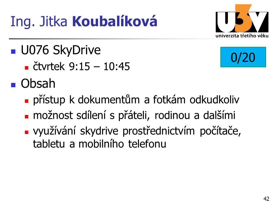 Ing. Jitka Koubalíková U076 SkyDrive čtvrtek 9:15 – 10:45 Obsah přístup k dokumentům a fotkám odkudkoliv možnost sdílení s přáteli, rodinou a dalšími