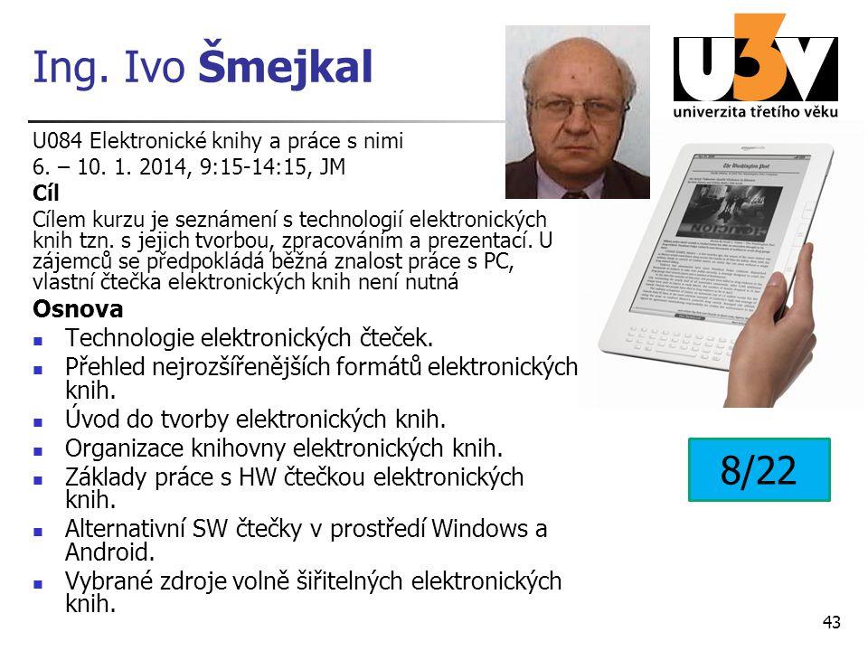 Ing. Ivo Šmejkal U084 Elektronické knihy a práce s nimi 6. – 10. 1. 2014, 9:15-14:15, JM Cíl Cílem kurzu je seznámení s technologií elektronických kni