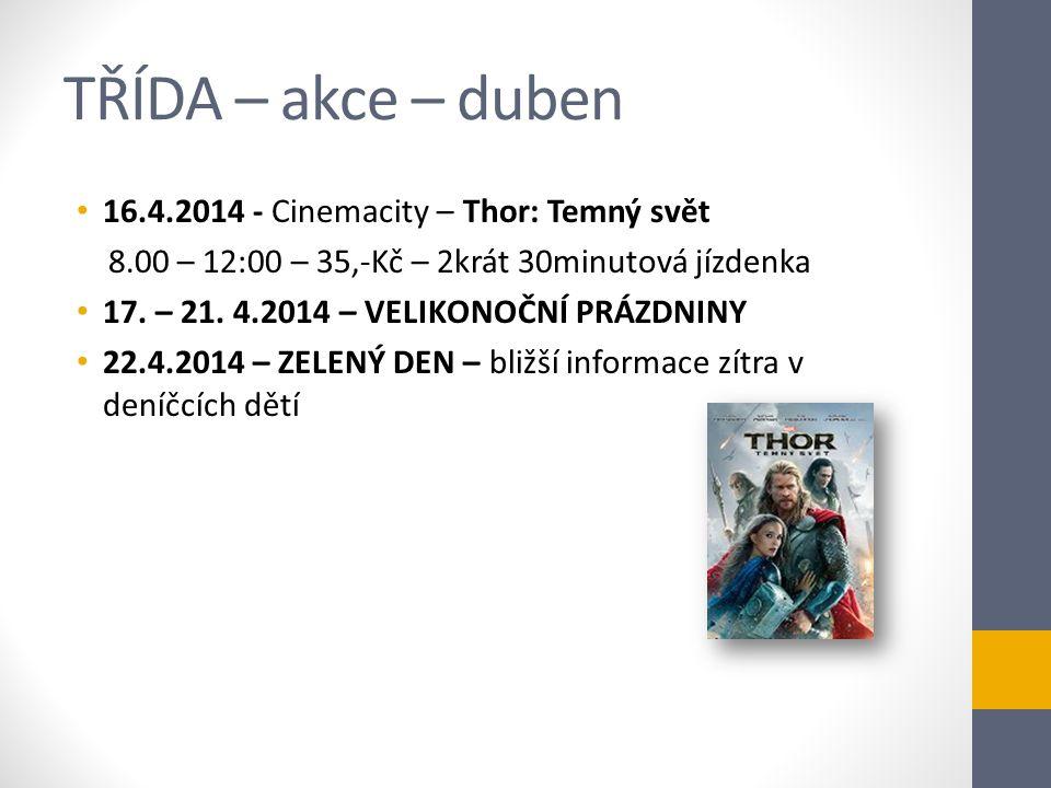 TŘÍDA – akce – duben 16.4.2014 - Cinemacity – Thor: Temný svět 8.00 – 12:00 – 35,-Kč – 2krát 30minutová jízdenka 17. – 21. 4.2014 – VELIKONOČNÍ PRÁZDN