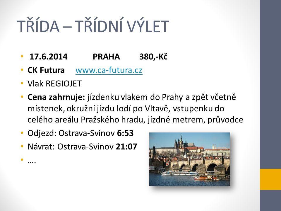 TŘÍDA – TŘÍDNÍ VÝLET 17.6.2014 PRAHA 380,-Kč CK Futura www.ca-futura.czwww.ca-futura.cz Vlak REGIOJET Cena zahrnuje: jízdenku vlakem do Prahy a zpět v