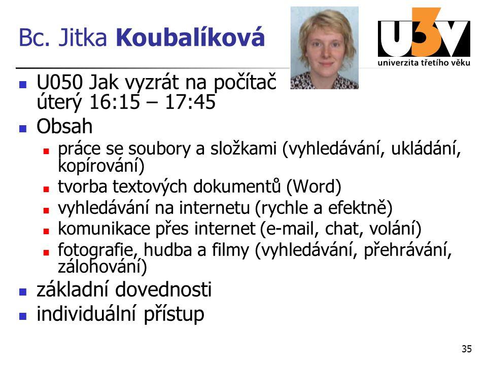 Bc. Jitka Koubalíková U050 Jak vyzrát na počítač úterý 16:15 – 17:45 Obsah práce se soubory a složkami (vyhledávání, ukládání, kopírování) tvorba text