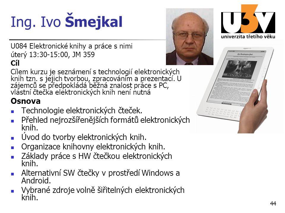 Ing. Ivo Šmejkal U084 Elektronické knihy a práce s nimi úterý 13:30-15:00, JM 359 Cíl Cílem kurzu je seznámení s technologií elektronických knih tzn.