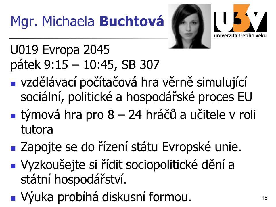 Mgr. Michaela Buchtová U019 Evropa 2045 pátek 9:15 – 10:45, SB 307 vzdělávací počítačová hra věrně simulující sociální, politické a hospodářské proces