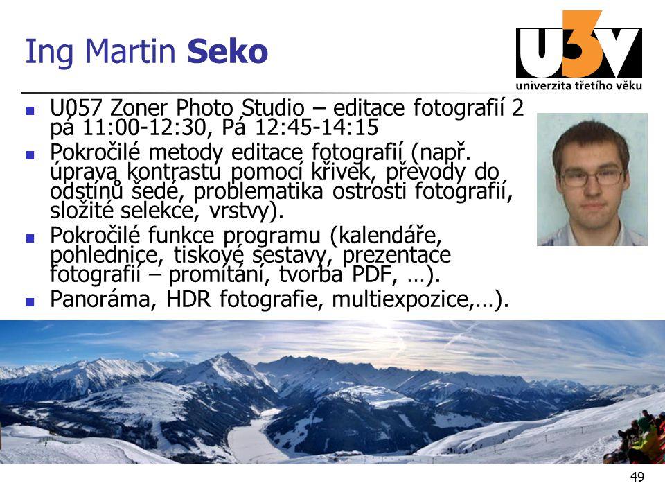 Ing Martin Seko U057 Zoner Photo Studio – editace fotografií 2 pá 11:00-12:30, Pá 12:45-14:15 Pokročilé metody editace fotografií (např. úprava kontra
