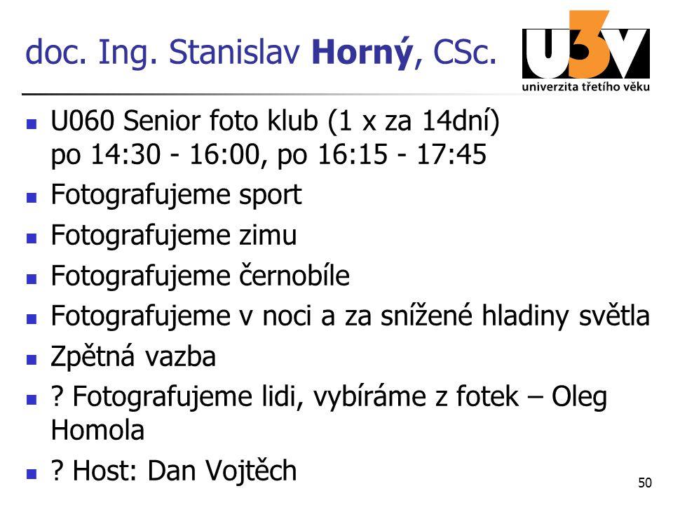 doc. Ing. Stanislav Horný, CSc. U060 Senior foto klub (1 x za 14dní) po 14:30 - 16:00, po 16:15 - 17:45 Fotografujeme sport Fotografujeme zimu Fotogra