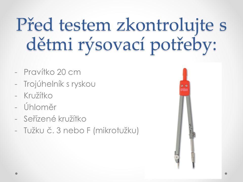 Před testem zkontrolujte s dětmi rýsovací potřeby: -Pravítko 20 cm -Trojúhelník s ryskou -Kružítko -Úhloměr -Seřízené kružítko -Tužku č.
