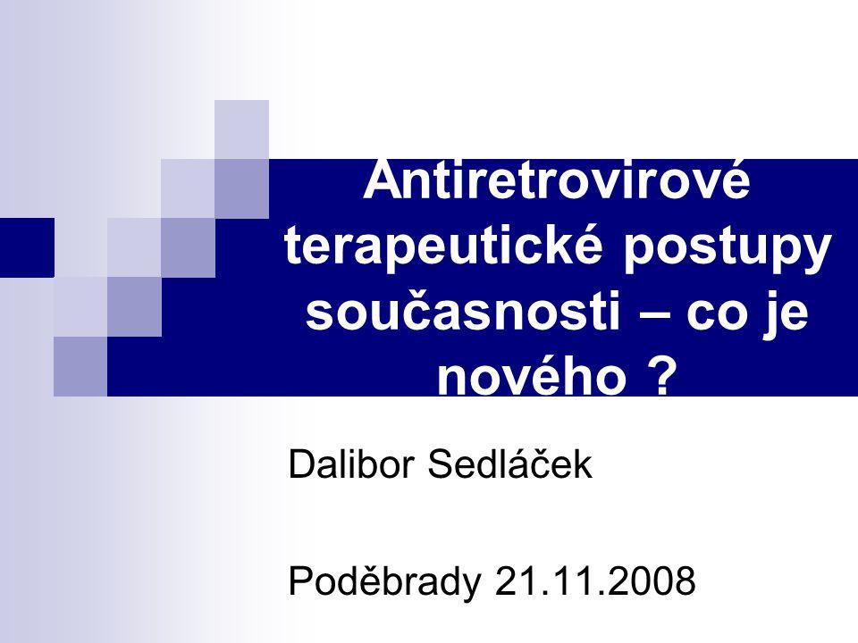 Antiretrovirové terapeutické postupy současnosti – co je nového ? Dalibor Sedláček Poděbrady 21.11.2008