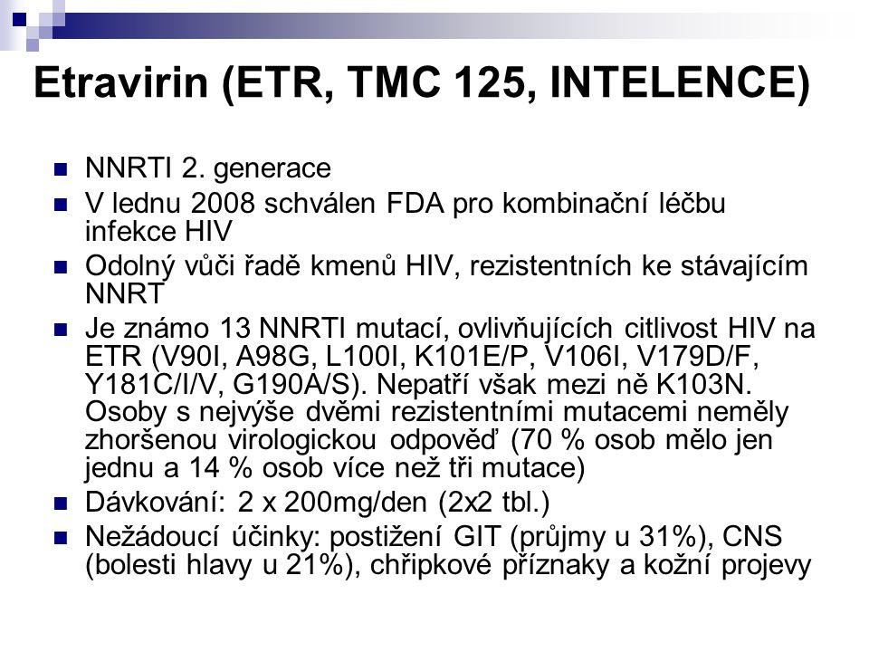 Etravirin (ETR, TMC 125, INTELENCE) NNRTI 2. generace V lednu 2008 schválen FDA pro kombinační léčbu infekce HIV Odolný vůči řadě kmenů HIV, rezistent