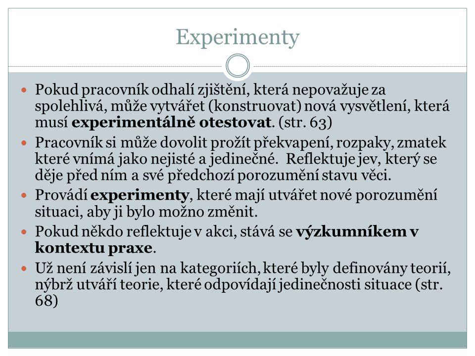Experimenty Pokud pracovník odhalí zjištění, která nepovažuje za spolehlivá, může vytvářet (konstruovat) nová vysvětlení, která musí experimentálně ot